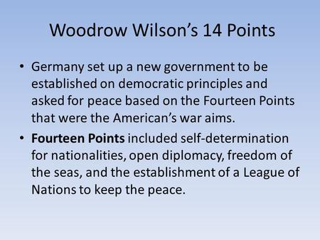 Woodrow Wilson's 14 Points Germany set up a new government to be established on democratic principles and asked for peace based on the Fourteen Points.