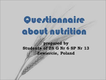 Questionnaire about nutrition prepared by Students of ZS G Nr 6 SP Nr 13 Zawiercie, Poland.