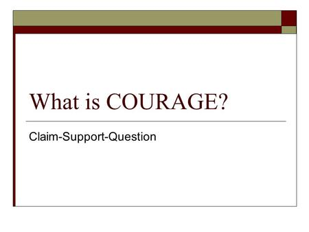 What is COURAGE? Claim-Support-Question. For EACH image, respond to the following sub- headings: CLAIM How is the subject of the image 'courageous'? What.