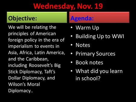 Wednesday, Nov. 19 Objective: We will be relating the principles of American foreign policy in the era of imperialism to events in Asia, Africa, Latin.