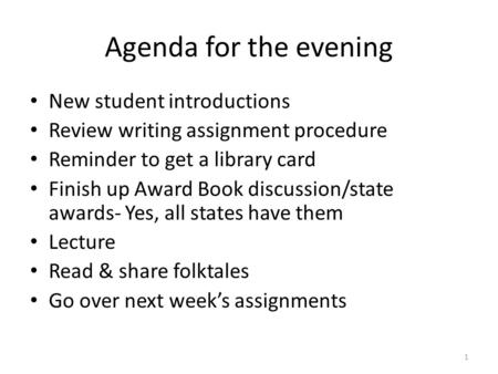 Agenda for the evening New student introductions Review writing assignment procedure Reminder to get a library card Finish up Award Book discussion/state.