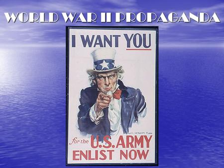 WORLD WAR II PROPAGANDA. OBJECTIVES: 1. You will analyze and describe propaganda posters from World War II. 2. You will utilize your knowledge of propaganda.