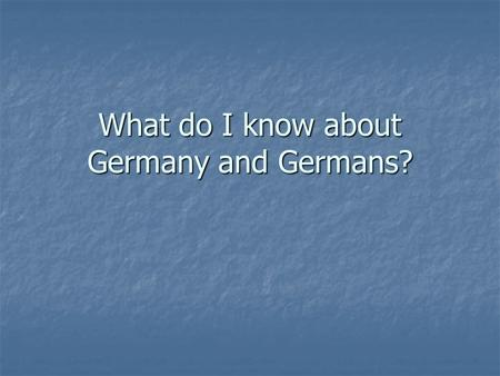 What do I know about Germany and Germans?. Classical Music.