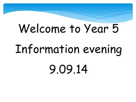 Welcome to Year 5 Information evening 9.09.14. Year 5 Team Rob Collard Kerry Evans David Mann Helen Hale Becky Burditt.