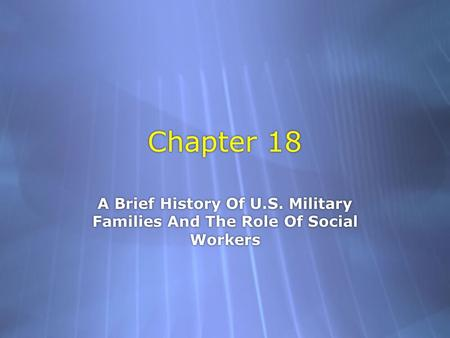Chapter 18 A Brief History Of U.S. Military Families And The Role Of Social Workers.
