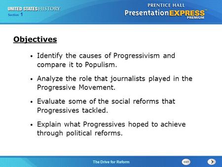 Chapter 25 Section 1 The Cold War Begins Section 1 The Drive for Reform Identify the causes of Progressivism and compare it to Populism. Analyze the role.