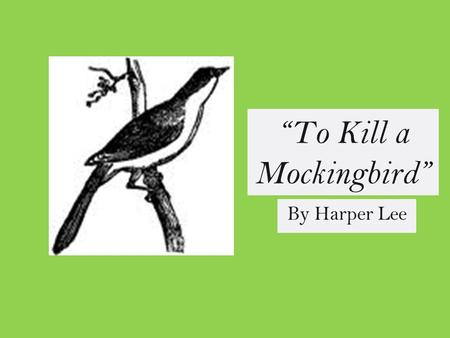 """To Kill a Mockingbird"" By Harper Lee Setting: Maycomb, Alabama (fictional city) 1933-1935 Although slavery has long been abolished, the Southerners."