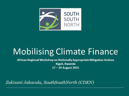 Zukisani Jakavula, SouthSouthNorth (CDKN) Mobilising Climate Finance African Regional Workshop on Nationally Appropriate Mitigation Actions Kigali, Rwanda.