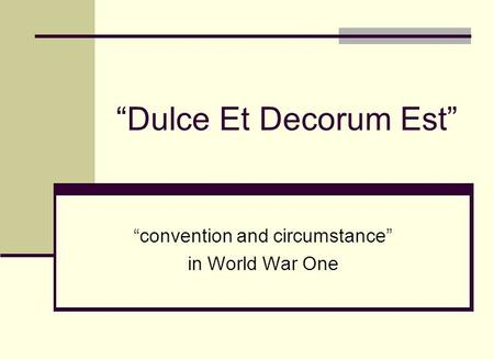 """Dulce Et Decorum Est"" ""convention and circumstance"" in World War One."