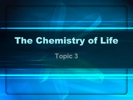 The Chemistry of Life Topic 3. 3.1 Chemical elements and water 3.1.1 State that the most frequently occurring chemical in living things are carbon, hydrogen,