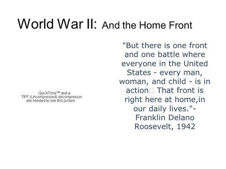 World War II: And the Home Front But there is one front and one battle where everyone in the United States - every man, woman, and child - is in action.