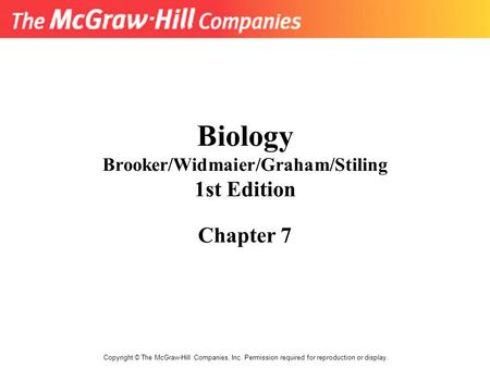 Biology Brooker/Widmaier/Graham/Stiling 1st Edition Chapter 7 Copyright © The McGraw-Hill Companies, Inc. Permission required for reproduction or display.