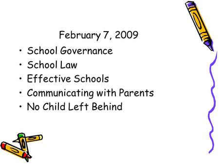 February 7, 2009 School Governance School Law Effective Schools Communicating with Parents No Child Left Behind.