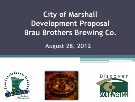 August 28, 2012 City of Marshall Development Proposal Brau Brothers Brewing Co.