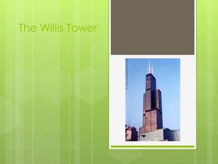 The Willis Tower. Design  In 1969, Sears, Roebuck & Co. decided to build the Sears tower in Chicago, Illinois. So they hired Skidmore, Owings and Merrill.