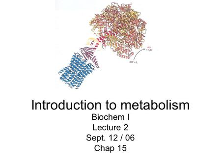 Introduction to metabolism Biochem I Lecture 2 Sept. 12 / 06 Chap 15.