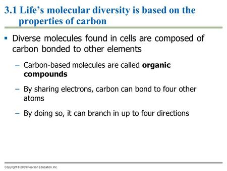 3.1 Life's molecular diversity is based on the properties of carbon  Diverse molecules found in cells are composed of carbon bonded to other elements.