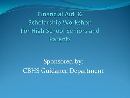 Sponsored by: CBHS Guidance Department 1. Applications Free Application For Federal Student Aid (FAFSA) Used by all schools; deadlines vary but the earlier.