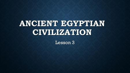 ANCIENT EGYPTIAN CIVILIZATION Lesson 3. Vocabulary Empire expedition People Ahmose Hatshepsut Tutankhamun.