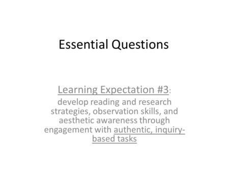 Essential Questions Learning Expectation #3 : develop reading and research strategies, observation skills, and aesthetic awareness through engagement with.