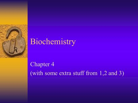 Biochemistry Chapter 4 (with some extra stuff from 1,2 and 3)