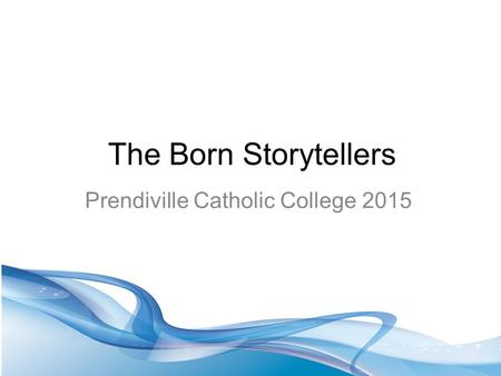 The Born Storytellers Prendiville Catholic College 2015.