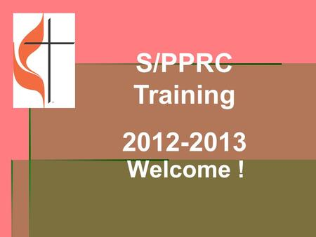 S/PPRC Training 2012-2013 Welcome !. Scripture Lessons for the Session Philippians 1:9-10 Exodus 18:13-26 Acts 6:1-7 Acts 2:36-47 1 Corinthians 12:1,4-13.