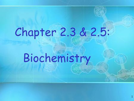 1 Chapter 2.3 & 2.5: Biochemistry. 2 Organic vs. Inorganic All compounds may be classified into two broad categories: 1.organic compounds - carbon based.