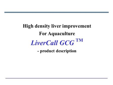 High density liver improvement For Aquaculture LiverCall GCG TM - product description.