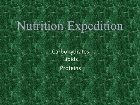 Nutrition Expedition Carbohydrates Lipids Proteins.