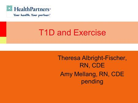 T1D and Exercise Theresa Albright-Fischer, RN, CDE Amy Mellang, RN, CDE pending.
