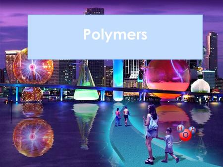 Polymers.  Students should be able to :  Define polymers  Distinguish between addition and condensation as reactions in the formation of polymers 