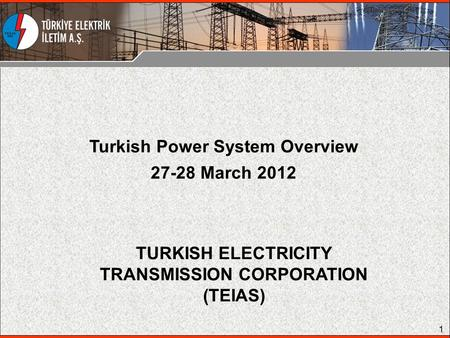 Turkish Power System Overview March 2012