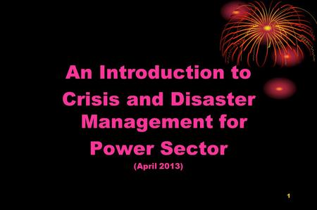 1 An Introduction to Crisis and Disaster Management for Power Sector (April 2013)