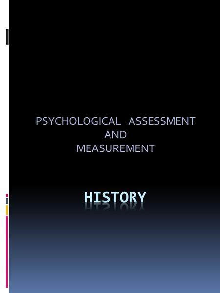 PSYCHOLOGICAL ASSESSMENT AND MEASUREMENT. History of Psychological <strong>Testing</strong> circa 1000 BC. Chinese introduced written <strong>tests</strong> to help fill civil service.