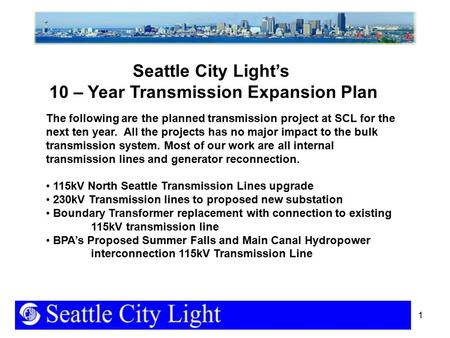 1 The following are the planned transmission project at SCL for the next ten year. All the projects has no major impact to the bulk transmission system.