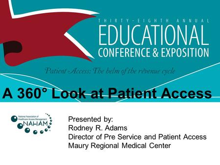 A 360° Look at Patient Access Presented by: Rodney R. Adams Director of Pre Service and Patient Access Maury Regional Medical Center.