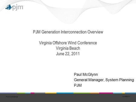PJM©2011 1 PJM Confidential PJM Generation Interconnection Overview Virginia Offshore Wind Conference Virginia Beach June 22, 2011 Paul McGlynn General.