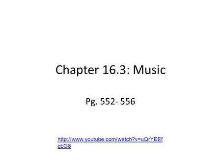 Chapter 16.3: Music Pg. 552- 556 http://www.youtube.com/watch?v=uQrYEEfgbG8.