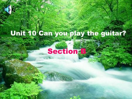 Unit 10 Section B Unit 10 Can you play the guitar? Section B.