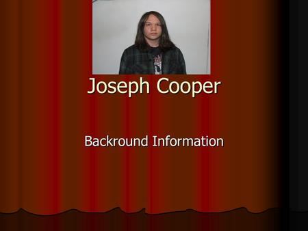 Joseph Cooper Backround Information. Place of Birth? Places Lived? Born in Wichita Falls, Texas Born in Wichita Falls, Texas Has lived in Germany, and.
