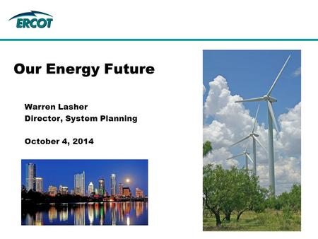 Warren Lasher Director, System Planning October 4, 2014 Our Energy Future.
