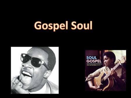 For those here that don't know what is gospel soul, Gospel soul is music that is written to express beliefs about Christian life, as well as to give a.