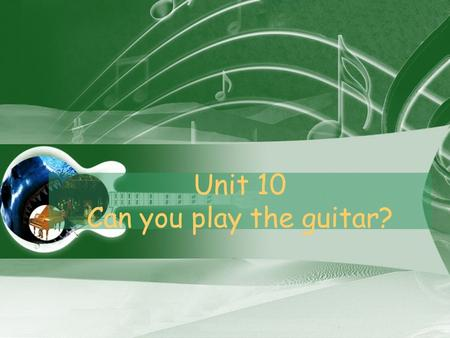 Unit 10 Can you play the guitar?. Can you swim? Can you dance?