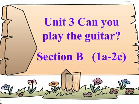 Unit 3 Can you play the guitar? Section B (1a-2c).