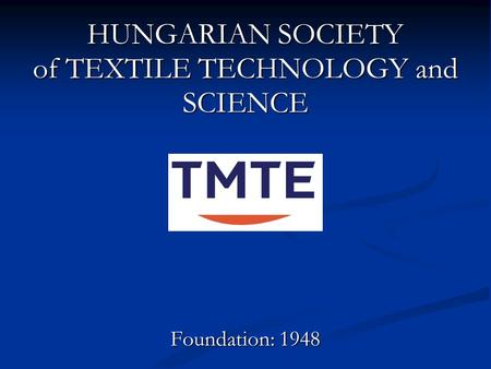 HUNGARIAN SOCIETY of TEXTILE TECHNOLOGY and SCIENCE Foundation: 1948.