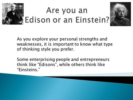 As you explore your personal strengths and weaknesses, it is important to know what type of thinking style you prefer. Some enterprising people and entrepreneurs.
