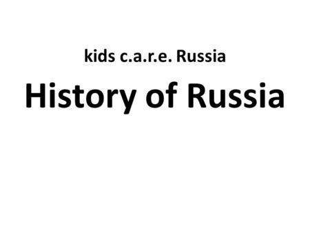 Kids c.a.r.e. Russia History of Russia. 1547 – Ivan IV, also known as Ivan the Terrible, is crowned the first czar, or emperor, of Russia. 1689-1725 –