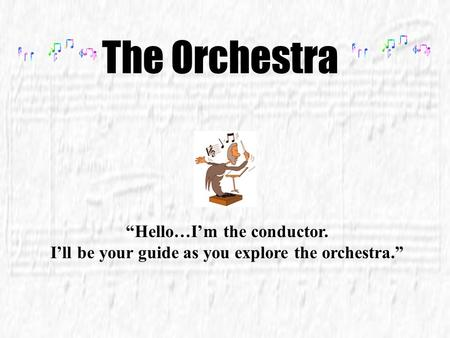 "The Orchestra ""Hello…I'm the conductor. I'll be your guide as you explore the orchestra."""