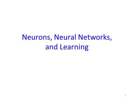 Neurons, Neural Networks, and Learning 1. Human brain contains a massively interconnected net of 10 10 -10 11 (10 billion) neurons (cortical cells) Biological.